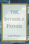 The Invisible Father: Approaches to the Mystery of the Divinity - Louis Bouyer, Hugh Gilbert