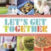 Let's Get Together: Simple Recipes for Gatherings with Friends - DeeDee Stovel, Pamela Wakefield
