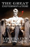 The Great Impersonator! 99 Reasons to Dislike Abraham Lincoln - Lochlainn Seabrook