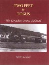 Two Feet To Togus: The Kennebec Central Railroad - Robert C. Jones