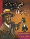 Lift Your Light a Little Higher: The Story of Stephen Bishop: Slave-Explorer - Heather Henson, Bryan Collier