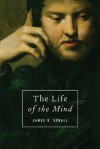 The Life of the Mind: On the Joys and Travails of Thinking - James V. Schall