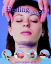 Healing Touch: A Complete Guide To The Use Of Touch Therapies That Promote Well Being - Marcus Webb, Maria Webb