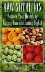 Raw Nutrition: Restore Your Health by Eating Raw and Eating Right! - Karyn Mitchell