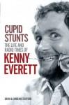 Cupid Stunts:The Life & Radio Times Of Kenny Everett - David Stafford, Caroline Stafford