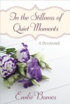 In the Stillness of Quiet Moments: A Devotional - Emilie Barnes