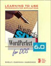Learning to Use Microcomputer Applications: WordPerfect 6.0 for DOS - Gary B. Shelly, Thomas J. Cashman