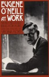 Eugene O'Neill at Work: Newly Released Ideas for Plays - Virginia Floyd