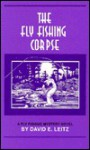The Fly Fishing Corpse - David Leitz
