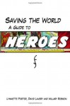 Saving the World: A Guide to Heroes: A Guide to Heroes - Lynnette Porter, David Lavery, Hillary Robson
