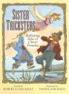 Sister Tricksters: Rollicking Tales of Clever Females - Robert D. San Souci, Daniel San Souci