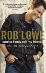 Stories I Only Tell My Friends: The Autobiography - Rob Lowe