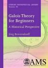 Galois Theory for Beginners: A Historical Perspective - Joerg Bewersdorff, David Kramer, Joerg Bewersdorff