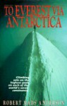 To Everest Via Antarctica: Climbing Solo on the Highest Peak on Each of the Worldªs Seven Continents - Robert Mads Anderson
