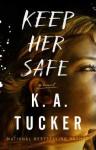 Keep Her Safe: A Novel - K.A. Tucker