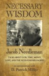 Necessary Wisdom: Jacob Needleman Talks About God, Time, Money, Love, and the Need for Philosophy - D. Patrick Miller, Jacob Needleman