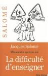Minuscules Apercus Sur La Difficulte D'Enseigner - Jacques Salomé