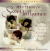 My Mom's Sweet Influence: The Heritage of a Faithful Mother - Kathleen Francour