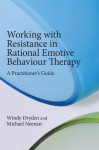 Working with Resistance in Rational Emotive Behaviour Therapy: A Practitioner's Guide - Windy Dryden, Michael Neenan