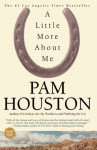 A Little More About Me - Pam Houston