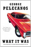 What it Was - George Pelecanos