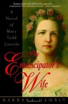 The Emancipator's Wife A Novel Of Mary Todd Lincoln - Barbara Hambly