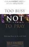 Too Busy Not to Pray: Slowing Down to Be With God - Bill Hybels, Lavonne Neff