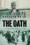 The Oath: A Surgeon under Fire - Khassan Baiev, Ruth Daniloff