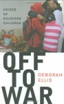 Off to War: Voices of Soldiers' Children - Deborah Ellis