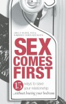 Sex Comes First: 15 Ways to Help Your Relationship - Without Leaving Your Bedroom - Joel Block, Kimberly Dawn Neumann