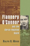 Flannery O'Connor and the Christ-Haunted South - Ralph C. Wood