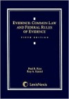 Evidence: Common Law and Federal Rules of Evidence - Paul R. Rice