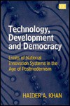 Technology, Development & Democracy: Limits of National Innovation Systems in the Age of Postmodernism - Haider Khan