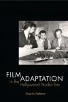 Film Adaptation in the Hollywood Studio Era - Guerric DeBona