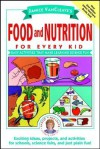 Food and Nutrition for Every Kid: Easy Activities That Make Learning Science Fun - Janice VanCleave