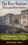 The Best Russian Plays and Short Stories by Dostoevsky, Tolstoy, Chekhov, Gorky, Gogol and many more: An All Time Favorite Collection from the Renowned ... Essays and Lectures on Russian Novelists) - Anton Chekhov, A.S. Pushkin, N.V. Gogol, I.S. Turgenev, F.M. Dostoyevsky, L.N. Tolstoy, M.Y. Saltykov, V.G. Korolenko, V.N. Garshin, K. Sologub, I.N. Potapenko, S.T. Semyonov, Maxim Gorky, L.N. Andreyev, M.P. Artzybashev, A.I. Kuprin, William Lyon Phelps, Thomas Seltzer
