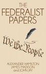 The Federalist Papers (Illustrated) - Alexander Hamilton, James Madison, John Jay