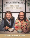 The Hairy Bikers' Asian Adventure: Over 100 Amazing Recipes from the Kitchens of Asia to Cook at Home - Hairy Bikers, Dave Myers, Si King