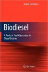 Biodiesel: A Realistic Fuel Alternative for Diesel Engines - Ayhan Demirbas