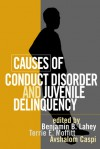 Causes of Conduct Disorder and Juvenile Delinquency - Benjamin B. Lahey, Terrie E. Moffitt, David P. Farrington, Rolf Loeber