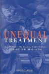 Unequal Treatment: Confronting Racial and Ethnic Disparities in Health Care (with CD) - Brian D. Smedley, Institute of Medicine