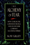 The Alchemy of Fear, How to Break the Corporate Trance and Create Your Company's Successful Future - Kay Gilley