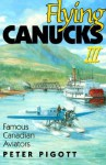 Flying Canucks III: Famous Canadian Aviators - Peter Pigott