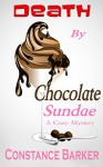 Death by Chocolate Sundae: A Cozy Mystery (Caesars Creek Mystery Series Book 2) - Constance Barker