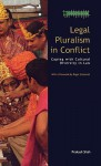 Legal Pluralism in Conflict: Coping with Cultural Diversity in Law - Prakash Shah
