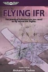 Flying IFR: The Practical Information You Need to Fly Actual IFR Flights - Richard L. Collins