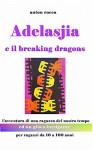 L'avventura di Adelasjia e il breaking dragons: Un thriller ed un gioco intrigante per ragazzi da 10 a 100 anni (Italian Edition) - a. fois