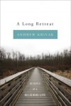 A Long Retreat: In Search of a Religious Life - Andrew Krivak