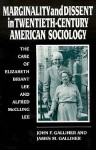 Marginality And Dissent In Twentieth Century American Sociology: The Case Of Elizabeth Briant Lee And Alfred Mc Clung Lee - John F. Galliher, James M. Galliher
