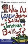 When Did Caesar Become a Salad and Jeremiah a Bull: 100 Clever, Funny, and Insightful Lessons for Life - Martin Babb